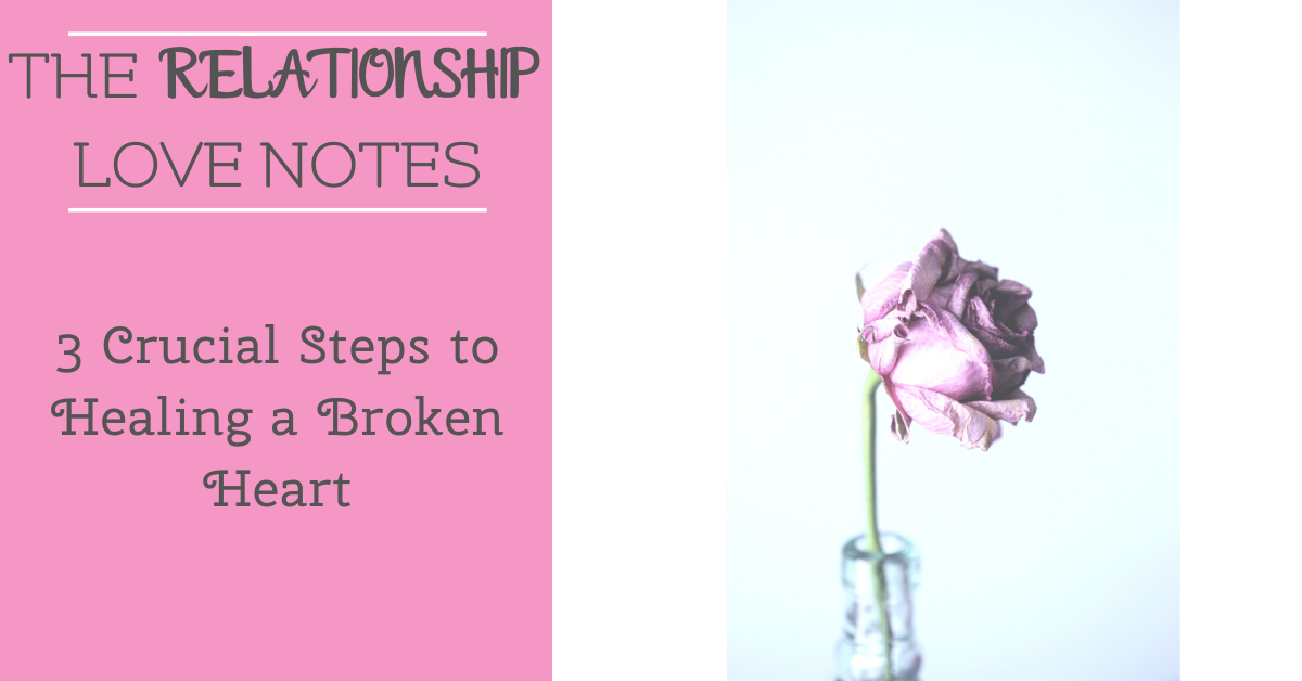 3 Crucial Steps to Healing a Broken Heart