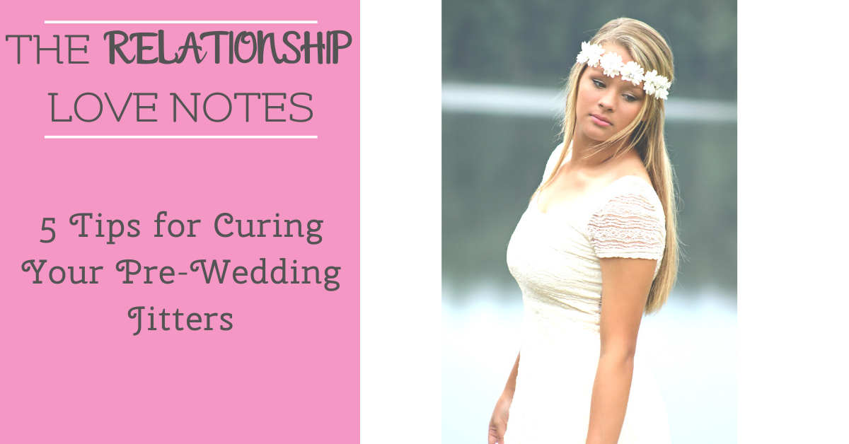 5 Tips for Curing Your Pre-Wedding Jitters