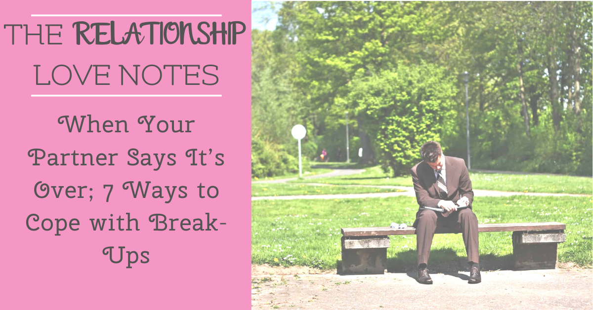 When Your Partner Says It's Over; 7 Ways to Cope with Break-Ups